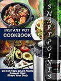 Instant Pot Cookbook: 60 Delicious Smart Points Recipes That Shape Your Body (instant pot recipespressure cooker cookbooksmart points recipesweight loss cookbook) by Food For Life (Author) Sara Palmer (Author) #Kindle US #NewRelease #Crafts #Hobbies #Home #eBook #ad