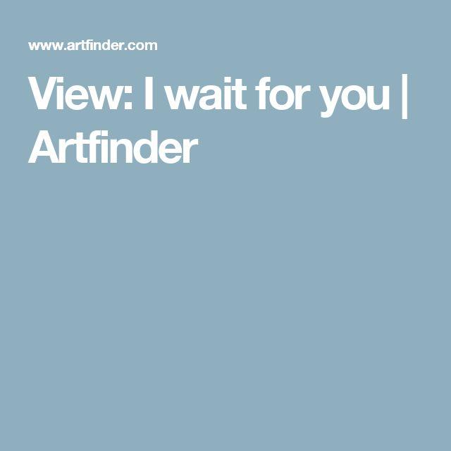 View: I wait for you | Artfinder