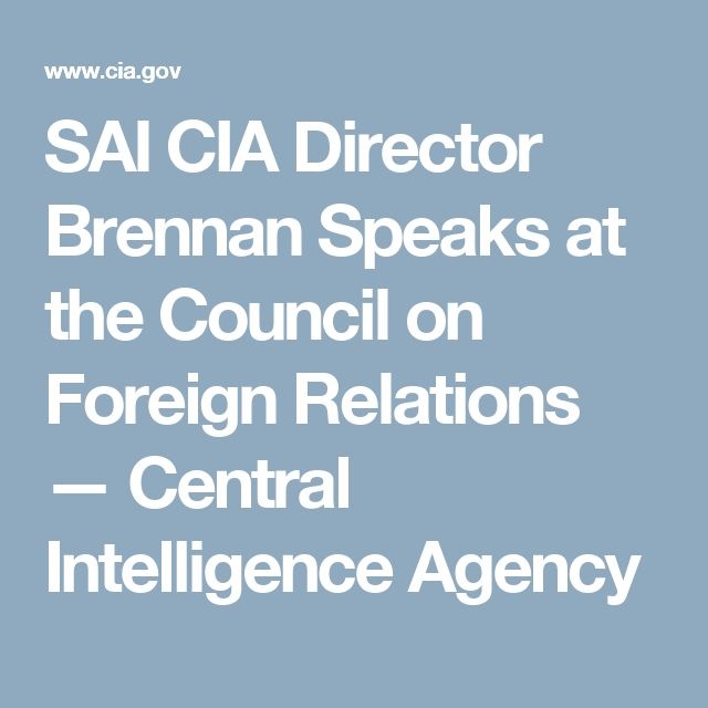 SAI CIA Director Brennan Speaks at the Council on Foreign Relations — Central Intelligence Agency