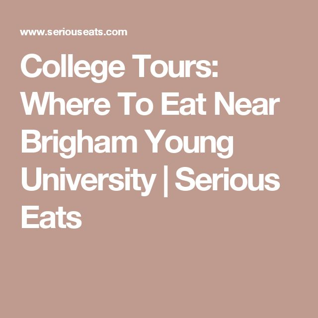 College Tours: Where To Eat Near Brigham Young University   Serious Eats