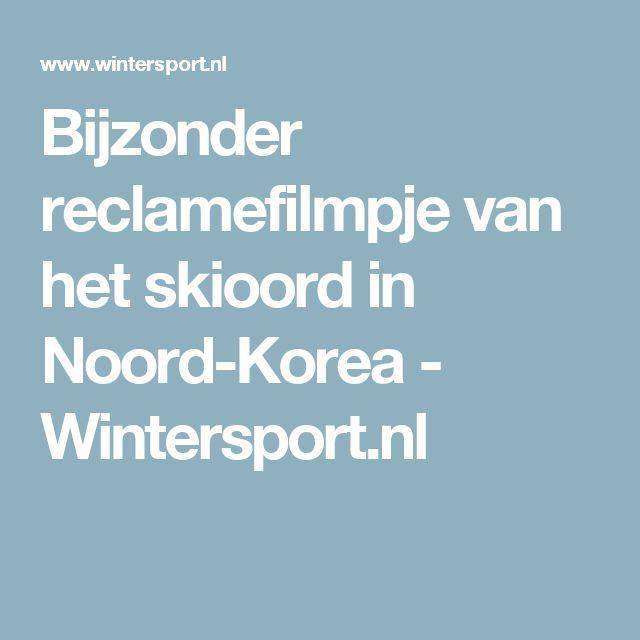 Bijzonder reclamefilmpje van het skioord in Noord-Korea - Wintersport.nl