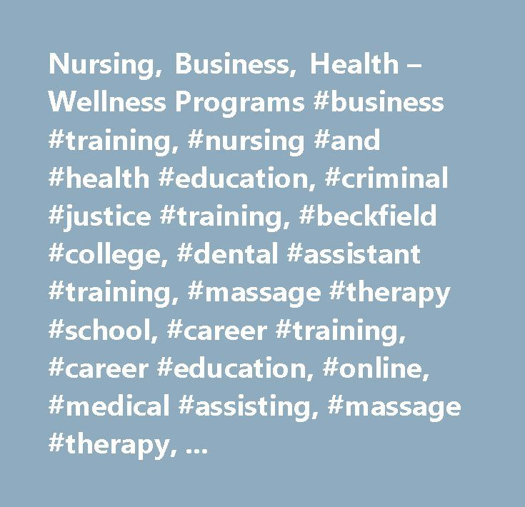 Nursing, Business, Health – Wellness Programs #business #training, #nursing #and #health #education, #criminal #justice #training, #beckfield #college, #dental #assistant #training, #massage #therapy #school, #career #training, #career #education, #online, #medical #assisting, #massage #therapy, #paralegal #degree, #it #degree, #medical #coding, #colleges #in #cincinnati #ohio, #colleges #in #florence #kentucky, #higher #degree #education, #degree #granting #institution…