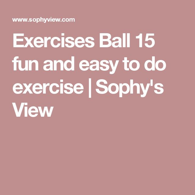 Exercises Ball 15 fun and easy to do exercise   Sophy's View