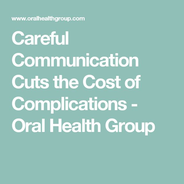 Careful Communication Cuts the Cost of Complications - Oral Health Group