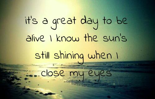 It's a Great Day To Be Alive - Travis Tritt... One of my most favorite.