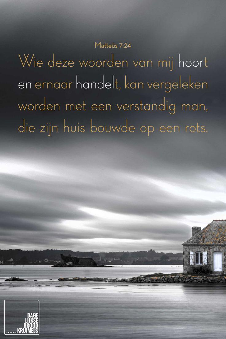 Wie deze woorden van mij hoort en ernaar handelt, kan vergeleken worden met een verstandig man, die zijn huis bouwde op een rots. Matthëus 7:24  #Woorden  http://www.dagelijksebroodkruimels.nl/mattheus-7-24/