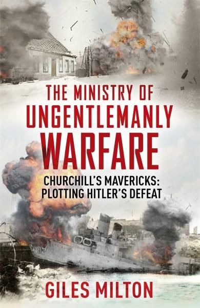 The Ministry of Ungentlemanly Warfare - Giles Milton A$29