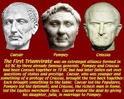 First Triumvirate- The First Triumvirate was the political alliance of Gaius Julius Caesar, Marcus Licinius Crassus, and Gnaeus Pompeius Magnus. Unlike the Second Triumvirate, the First Triumvirate had no official status whatsoever; its overwhelming power in the Roman Republic was strictly unofficial influence, and was in fact kept secret for some time as part of the political machinations of the Triumvirs themselves. It was formed in 60 BC and lasted until Crassus' death in 53 BC.