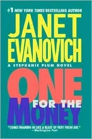 One for the Money (Stephanie Plum #1)  by Janet Evanovich ....I Love Love Love this series!!!!  Evanovich Rocks. Iread the entire series in 20 days its so good. Great late night reading that makes you laugh out loud