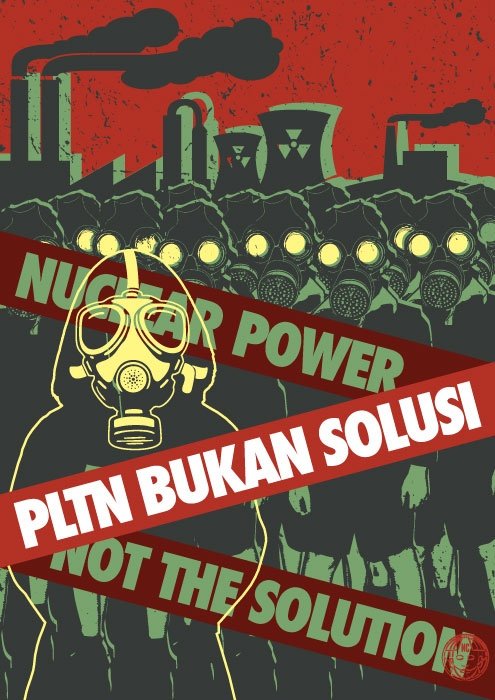 PLTN Bukan Solusi/ Nuclear Power Not the Solution