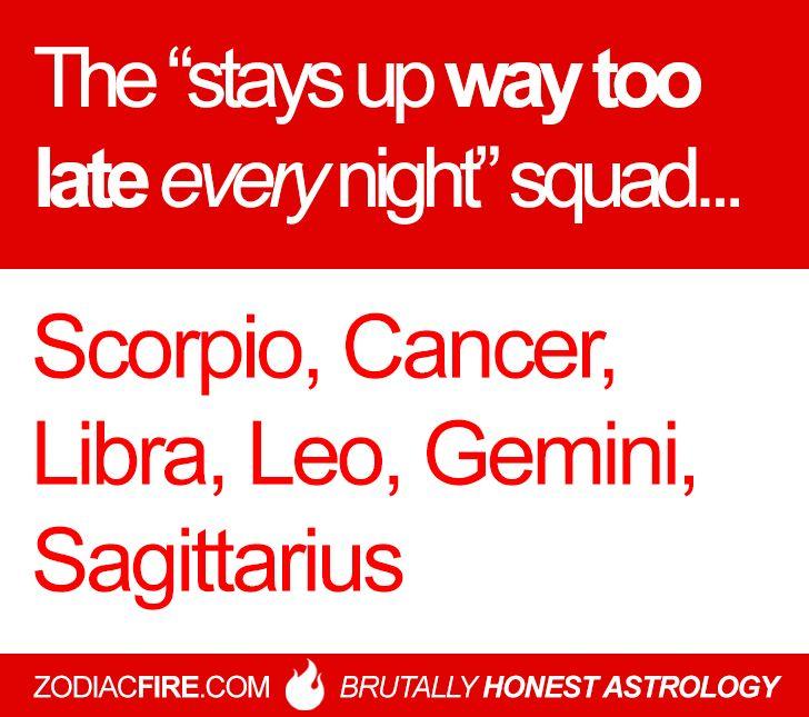 "The ""stays up way too late every night"" zodiac squad… ★// Scorpio // Cancer Zodiac Sign ♋// Libra // Leo // Gemini // Sagittarius //"