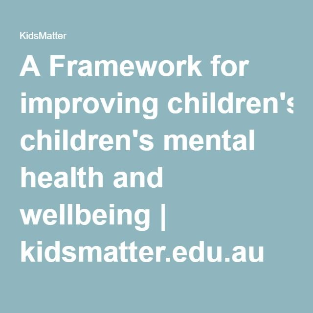 A Framework for improving children's mental health and wellbeing | kidsmatter.edu.au