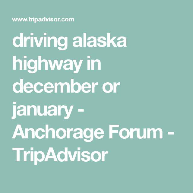 driving alaska highway in december or january - Anchorage Forum - TripAdvisor