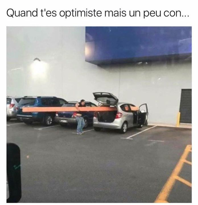 Quand t'es optimiste mais un peu con...