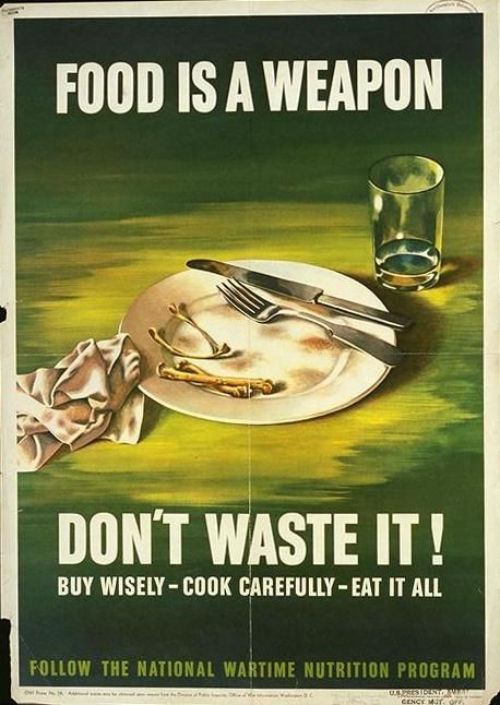 Food is a weapon : don't waste it! : buy wisely, cook carefully, eat it all.  -- WWII propaganda poster, 1943