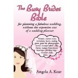The Busy Brides Bible for Planning a Fabulous Wedding Without the Expensive Cost of a Wedding Planner (Paperback)By Angela A. Kear