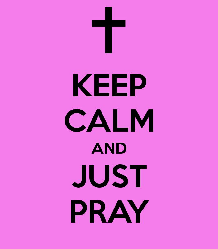 KEEP CALM AND JUST PRAY - KEEP CALM AND CARRY ON Image Generator ... .