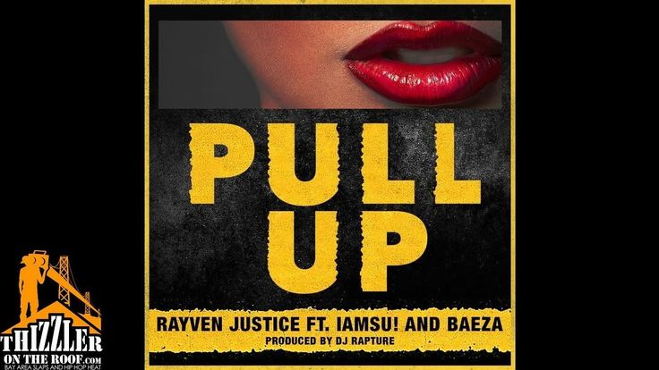 Rayven Justice x Iamsu! x Baeza - Pull Up [Prod. DJ Rapture] [Thizzler.com]
