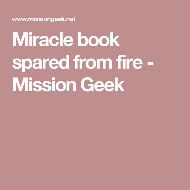 Miracle book spared from fire - Mission Geek