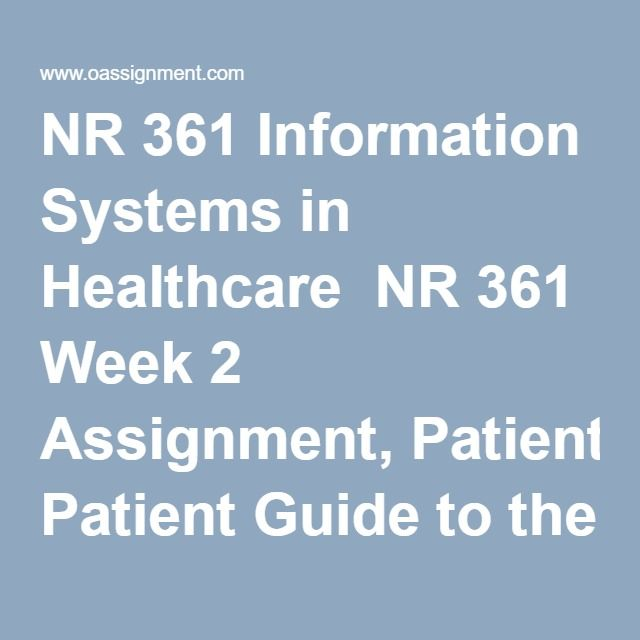 NR 361 Information Systems in Healthcare  NR 361 Week 2 Assignment, Patient Guide to the WWW  NR 361 Week 4 Assignment, Telenursing Is It in My Future  NR 361 Week 6 Assignment, Interview with Nursing Information Expert