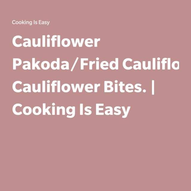 Cauliflower Pakoda/Fried Cauliflower Bites. | Cooking Is Easy