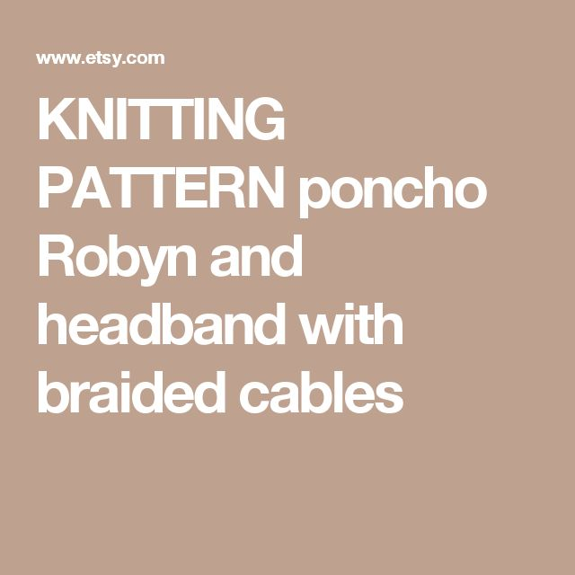 KNITTING PATTERN poncho Robyn and headband with braided cables