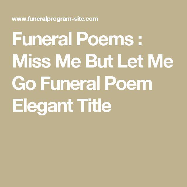 Funeral Poems : Miss Me But Let Me Go Funeral Poem Elegant Title
