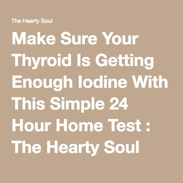 Make Sure Your Thyroid Is Getting Enough Iodine With This Simple 24 Hour Home Test : The Hearty Soul