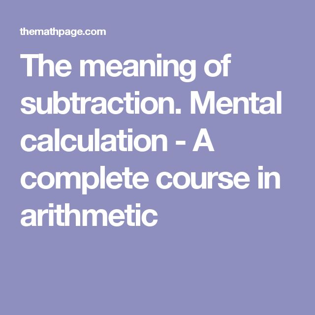 The meaning of subtraction. Mental calculation - A complete course in arithmetic