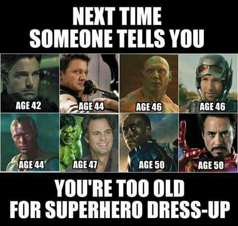 Never too old. (just to make things clear, these numbers are the actors age, not the characters age.)