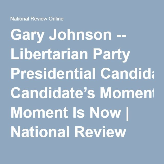 Gary Johnson -- Libertarian Party Presidential Candidate's Moment Is Now | National Review