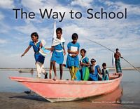 The Way to School by Rosemary McCarney - Minimal text and stunning photographs from around the world describe the remarkable, and often dangerous, journeys children make every day on their way to and from school.