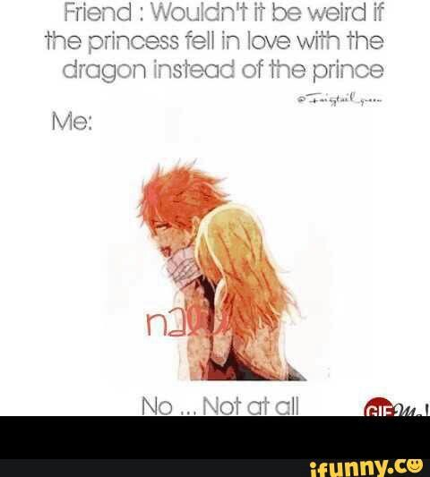 Wouldn't it be weird if the princess fell in love with the dragon instead if the prince?, no...not at all, Natsu, Lucy, couple, text, funny; Fairy Tail