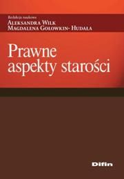 Prawne aspekty starości / red. nauk. Aleksandra Wilk, Magdalena Gołowkin-Hudała