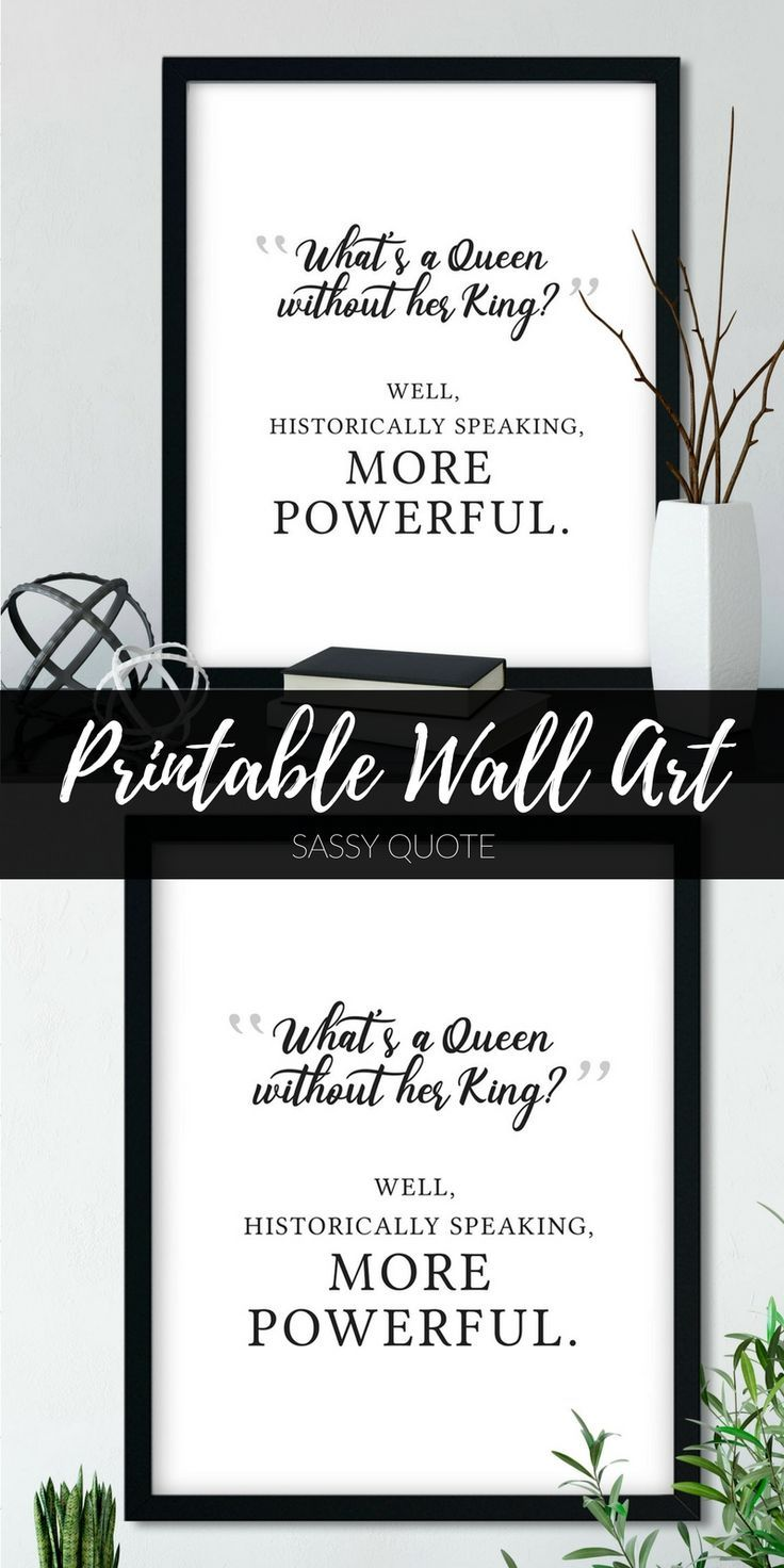 """Love this feminist quote printable wall art! """"What's a queen without her king? Well, historically speaking, more powerful.""""  This feminist printable says it all! Use printable quotes, just like this typography print, to create your own gallery wall decor! Or hang it at your work for office wall art!   #printableart #feministart #queenteam #girlboss #2018quotes #inspirationalquote #ad"""