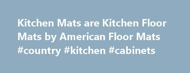 Kitchen Mats are Kitchen Floor Mats by American Floor Mats #country #kitchen #cabinets http://kitchen.remmont.com/kitchen-mats-are-kitchen-floor-mats-by-american-floor-mats-country-kitchen-cabinets/  #kitchen mat # Kitchen Mats Kitchen mats keep busy kitchen and food preparation areas safe. Use our kitchen mats for isolated areas or interlocking rubber tiles to mat larger areas. Kitchen mats are dense rubber mats that provide for fatigue relief, comfort, and proper water drainage. Keep your…