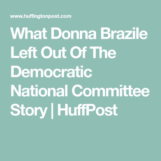 What Donna Brazile Left Out Of The Democratic National Committee Story | HuffPost