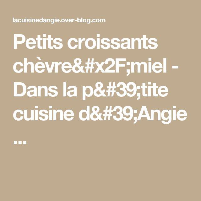 Petits croissants chèvre/miel - Dans la p'tite cuisine d'Angie ...