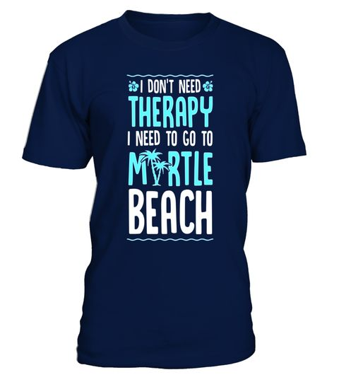 """# I Don't Need Therapy I Need to Go to Myrtle Beach T-Shirt .  Special Offer, not available in shops      Comes in a variety of styles and colours      Buy yours now before it is too late!      Secured payment via Visa / Mastercard / Amex / PayPal      How to place an order            Choose the model from the drop-down menu      Click on """"Buy it now""""      Choose the size and the quantity      Add your delivery address and bank details      And that's it!      Tags: Why get your family…"""