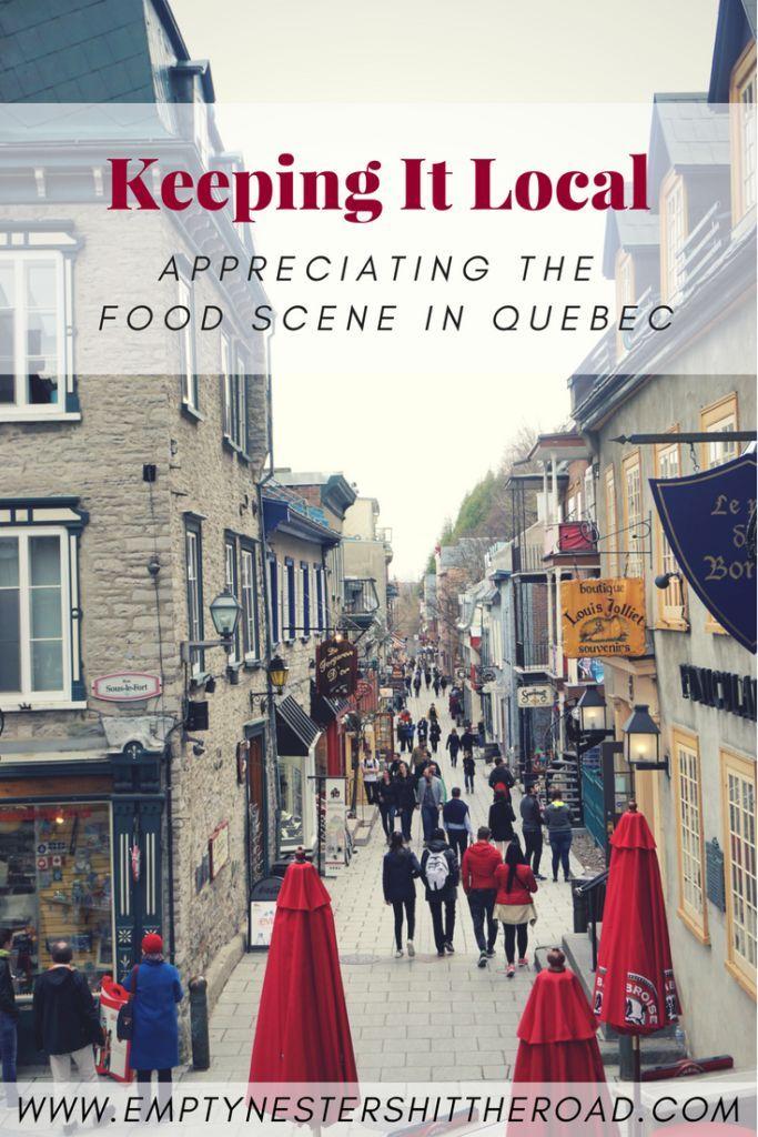 Keeping It Local Appreciating The Food Scene In Quebec Quebec City Quebec Canada Destinations