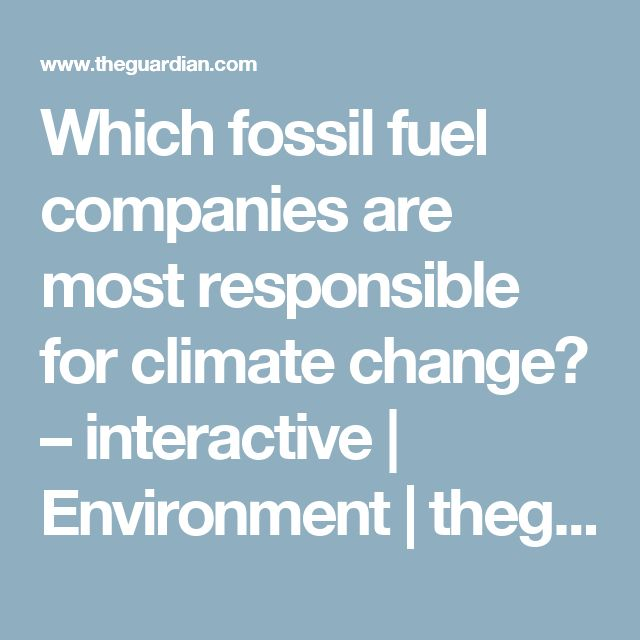 Which fossil fuel companies are most responsible for climate change? – interactive | Environment | theguardian.com