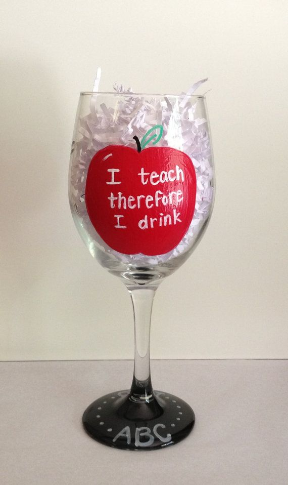 I teach therefore I drink  wineglass