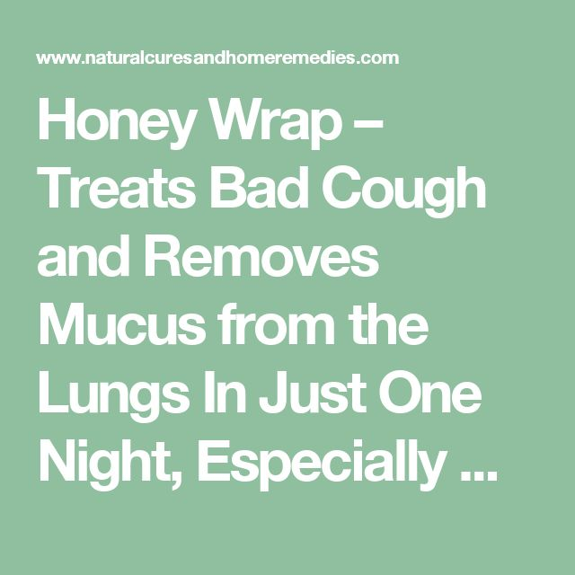 Honey Wrap – Treats Bad Cough and Removes Mucus from the Lungs In Just One Night, Especially Good For Kids! Recipes for Every Occasion | Natural Cures And Home Remedies