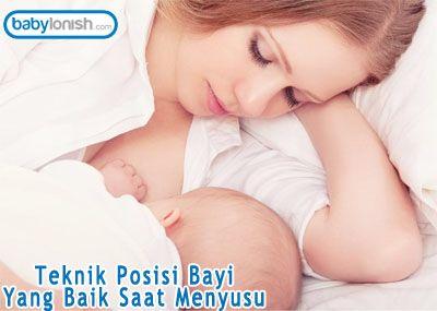 Teknik posisi bayi yang baik saat menyusu.  http://www.babylonish.com/blog/2016/05/teknik-posisi-bayi-yang-baik-saat-menyusu