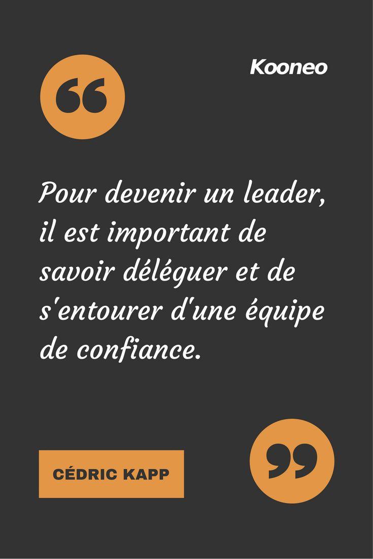 [CITATIONS] Pour devenir un leader, il est important de savoir déléguer et de s'entourer d'une équipe de confiance. CÉDRIC KAPP #Ecommerce #Kooneo #Cedrickapp #Leader #Confiance #Deleguer : www.kooneo.com