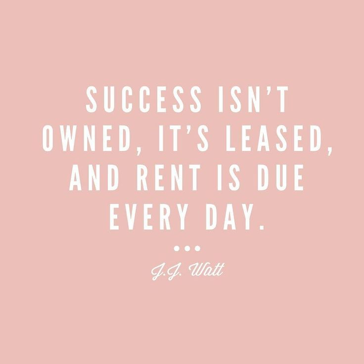 Success Isn't Owned It's Leased And Rent Is Due Everyday. J.J. Watt by…