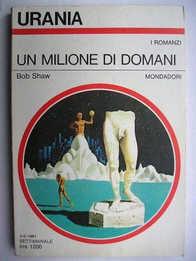 """Il romanzo """"Un milione di domani"""" (""""One Million Tomorrows"""") di Bob Shaw è stato pubblicato per la prima volta nel 1970. In Italia è stato pubblicato da Mondadori nel n. 886 di """"Urania"""". Immagine di copertina di Karel Thole. Clicca per leggere una recensione di questo romanzo!"""
