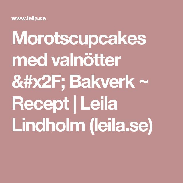 Morotscupcakes med valnötter / Bakverk ~ Recept | Leila Lindholm (leila.se)