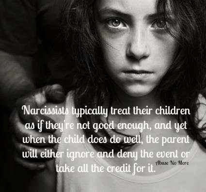 Narcissists typically treat their children as if they're not good enough, and yet when the child does do well, the parent will either ignore and deny the event or take all the credit for it. by Abuse No More