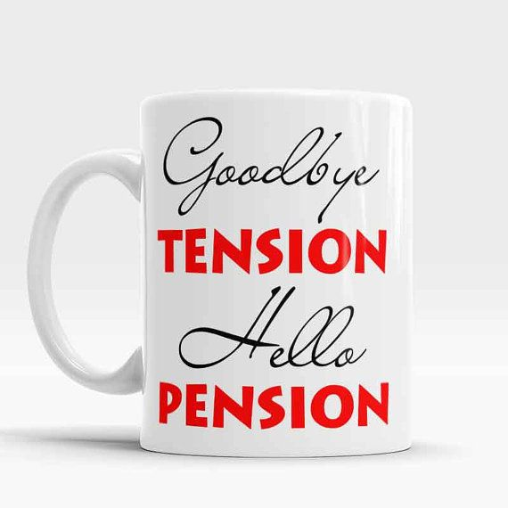 Retirement gift coffee mug, Goodbye Tension Hello Pension, gift for birthday, Celebrations Gift, Retirement Unique Gifts, retirement present